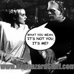 Frankenstein It's Not You It's Me breakup cliche line