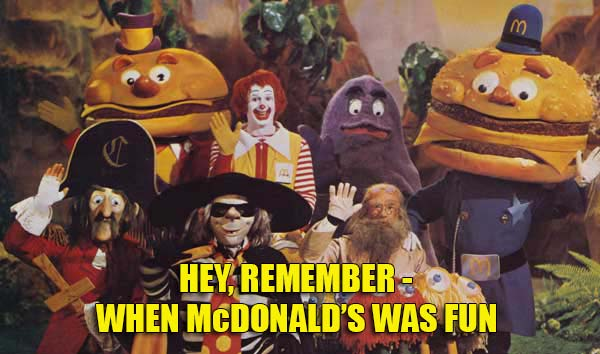 Hey, Remember – When McDonald's Was Fun