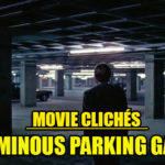 Movie Cliches The Ominious Parking Garage