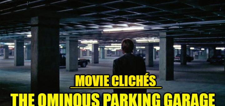 Movie Cliches The Ominious Parking Garage
