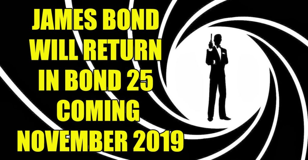James Bond Return in Bond 25 movie November 2019
