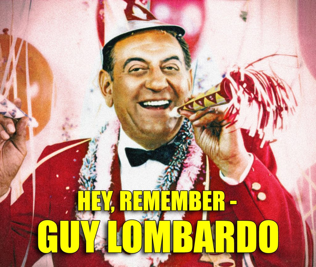 Hey Remember Guy Lombardo New Years Eve
