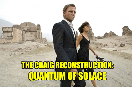 The Craig Reconstruction: Quantum of Solace (2008)