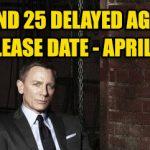 Bond 25 release date delay