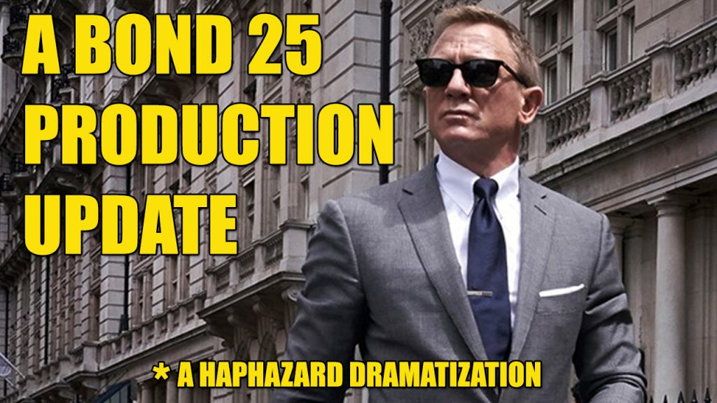 Bond 25 Production Update Dramatization