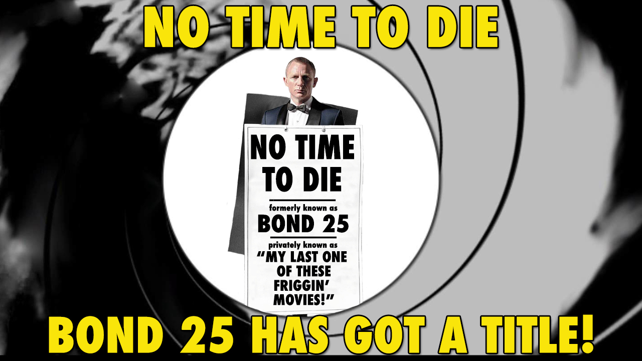 Bond 25 Title Revealed – 'No Time To Die'