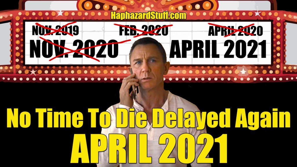 No Time To Die Delay April 2020 James Bond HaphazardStuff 007