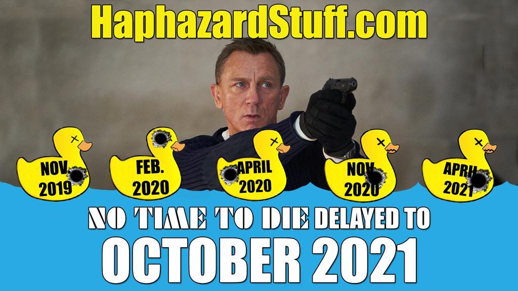 No Time To Die Delay October 2021 HaphazardStuff