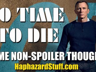 No-Time-To-Die-James-Bond-movie-thoughts-reaction-HaphazardStuff